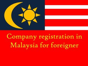 company registration in Malaysia for Foreigners 2019-2020